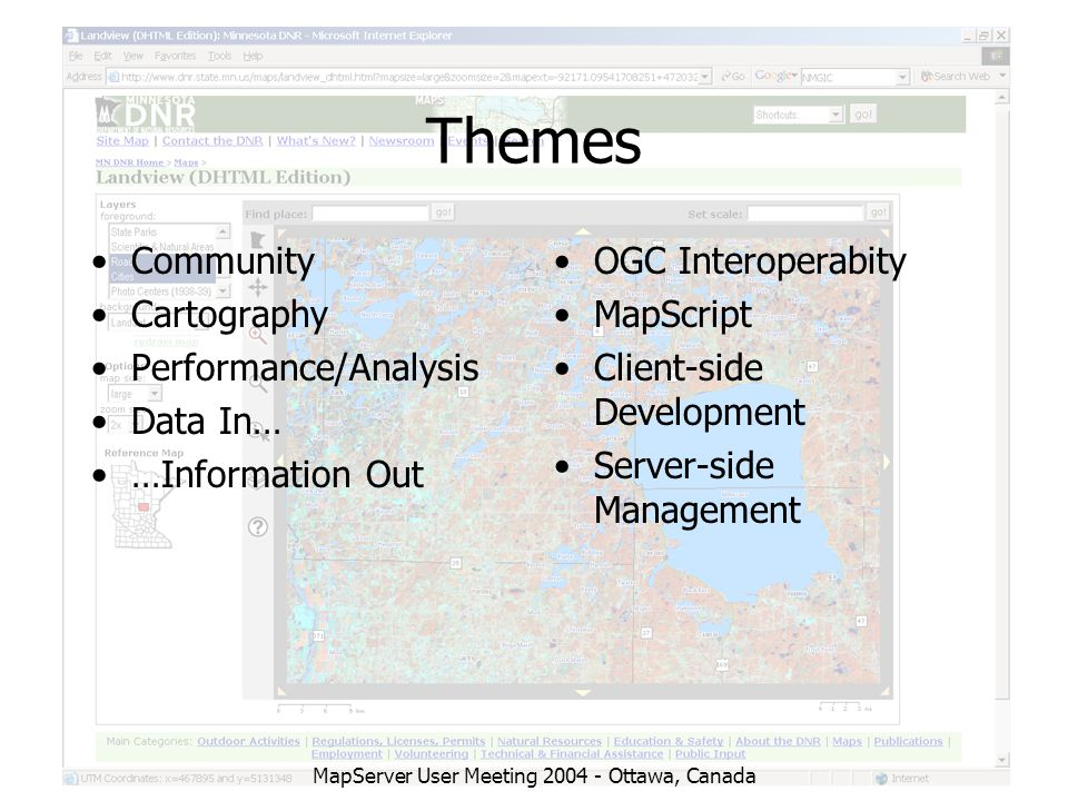 MapServer User Meeting 2004 - Ottawa, Canada Themes Community Cartography Performance/Analysis Data In… …Information Out OGC Interoperabity MapScript Client-side Development Server-side Management