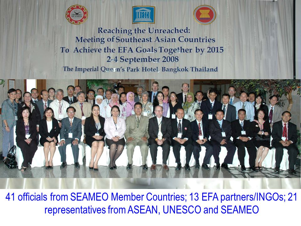 41 officials from SEAMEO Member Countries; 13 EFA partners/INGOs; 21 representatives from ASEAN, UNESCO and SEAMEO