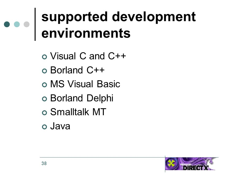 38 supported development environments Visual C and C++ Borland C++ MS Visual Basic Borland Delphi Smalltalk MT Java