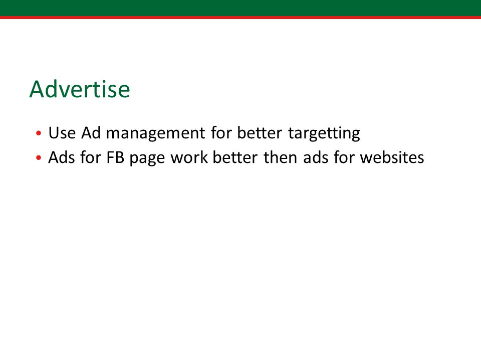 Advertise Use Ad management for better targetting Ads for FB page work better then ads for websites