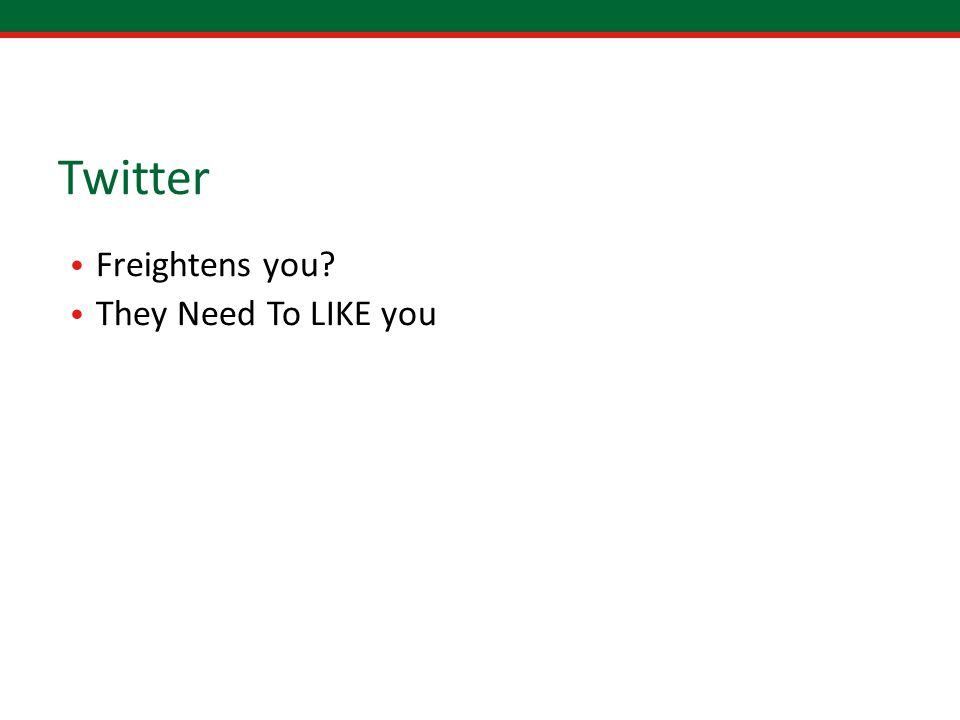 Twitter Freightens you? They Need To LIKE you