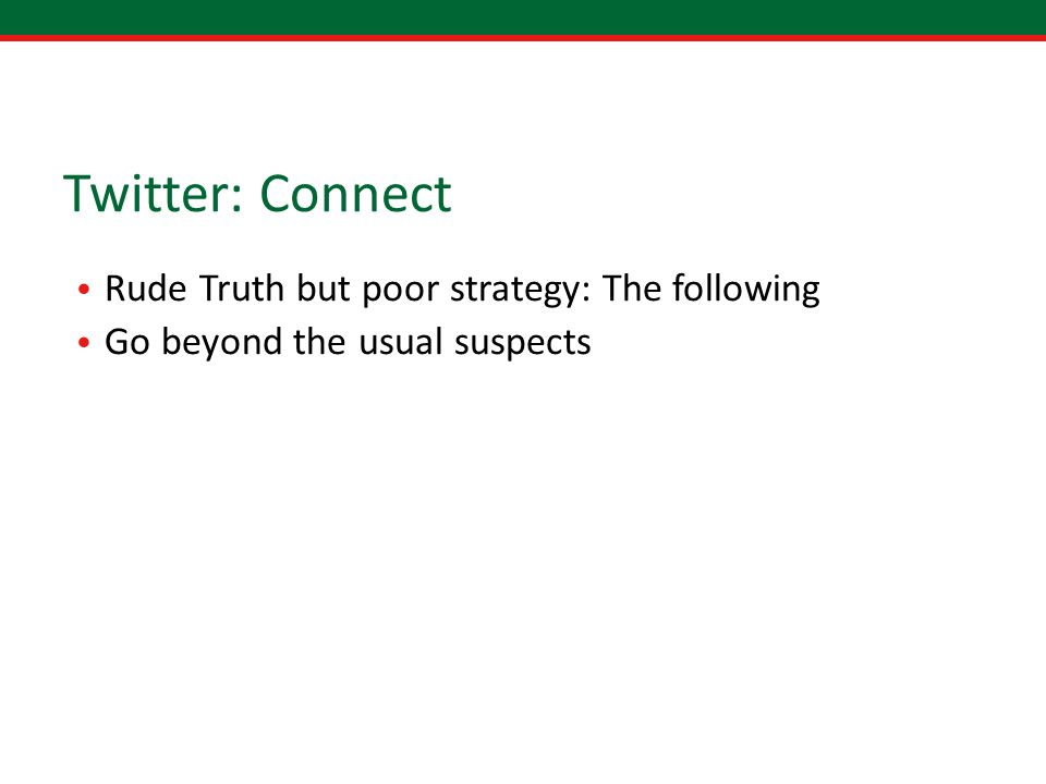 Twitter: Connect Rude Truth but poor strategy: The following Go beyond the usual suspects