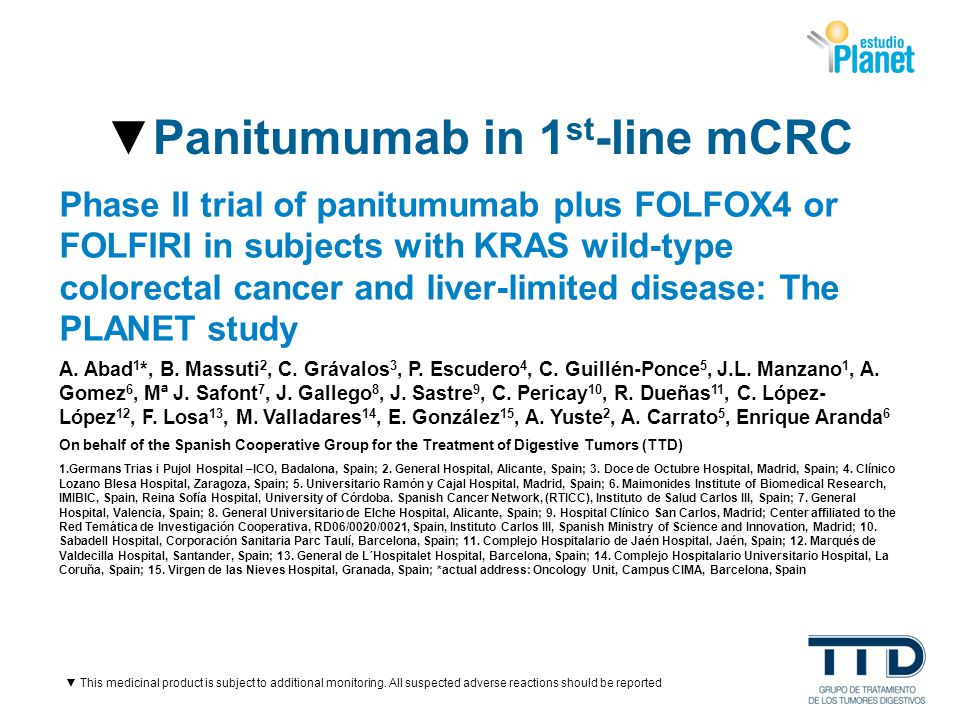 PLANET study Objectives To evaluate the efficacy and safety of the addition of Pmab to standard CT regimens, either FOLFIRI or FOLFOX4, as first-line treatment in WT KRAS CCR patients with liver-only metastases.