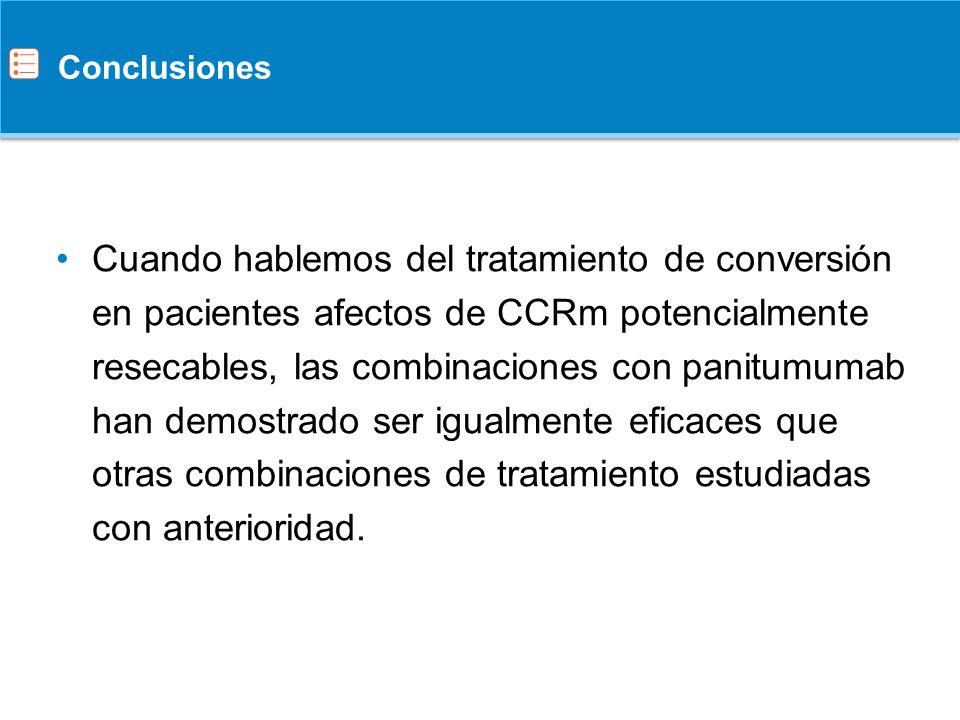 Conclusiones Cuando hablemos del tratamiento de conversión en pacientes afectos de CCRm potencialmente resecables, las combinaciones con panitumumab h