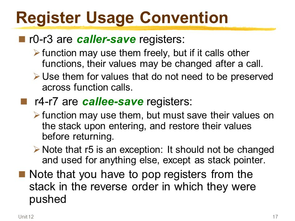 Register Usage Convention r0-r3 are caller-save registers:  function may use them freely, but if it calls other functions, their values may be changed after a call.