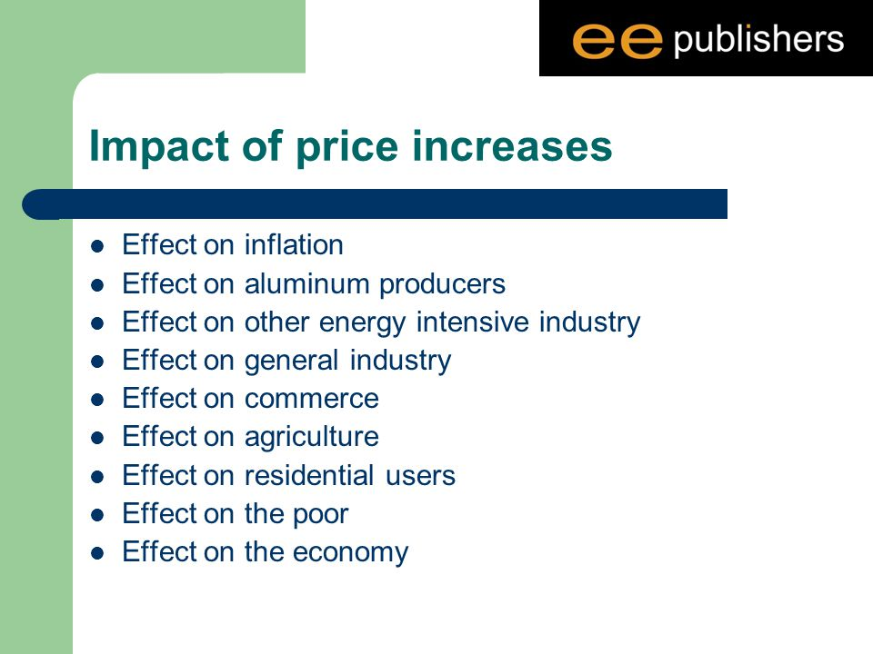 Impact of price increases Effect on inflation Effect on aluminum producers Effect on other energy intensive industry Effect on general industry Effect on commerce Effect on agriculture Effect on residential users Effect on the poor Effect on the economy