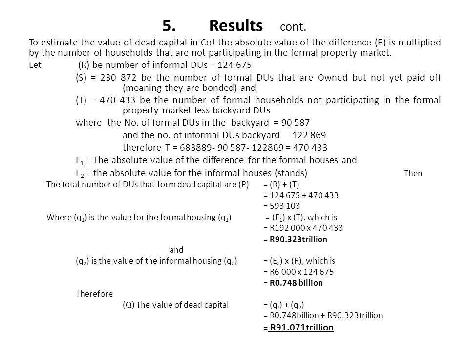 5.Results cont. To estimate the value of dead capital in CoJ the absolute value of the difference (E) is multiplied by the number of households that a
