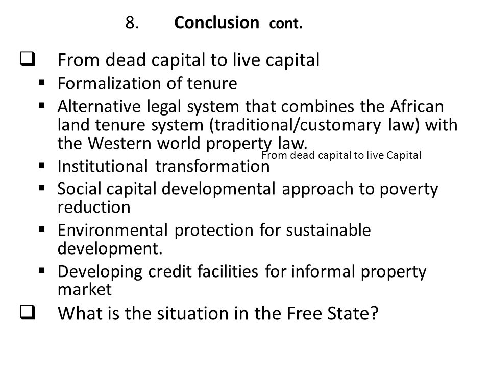  From dead capital to live capital  Formalization of tenure  Alternative legal system that combines the African land tenure system (traditional/cus