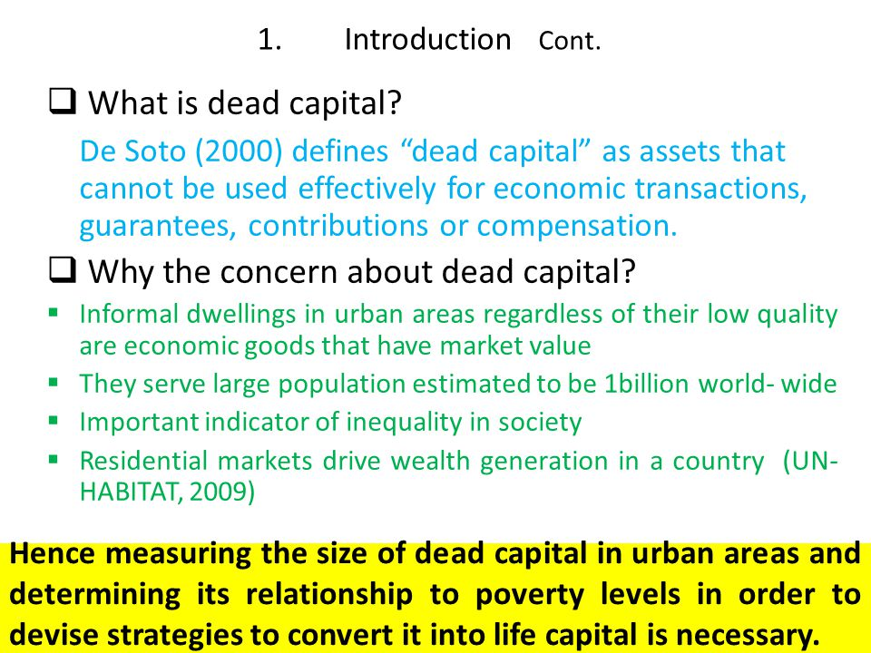 " What is dead capital? De Soto (2000) defines ""dead capital"" as assets that cannot be used effectively for economic transactions, guarantees, contrib"