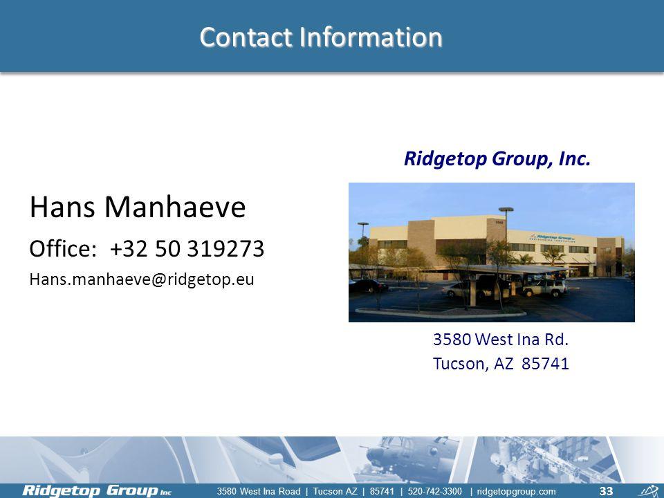 3580 West Ina Road | Tucson AZ | 85741 | 520-742-3300 | ridgetopgroup.com Contact Information Hans Manhaeve Office: +32 50 319273 Hans.manhaeve@ridget