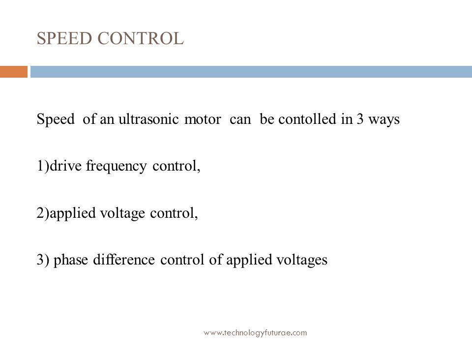 www.technologyfuturae.com SPEED CONTROL Speed of an ultrasonic motor can be contolled in 3 ways 1)drive frequency control, 2)applied voltage control,