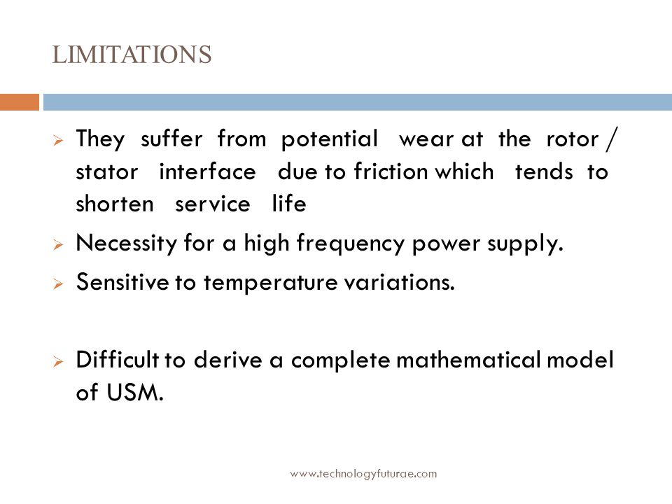 www.technologyfuturae.com LIMITATIONS  They suffer from potential wear at the rotor / stator interface due to friction which tends to shorten service