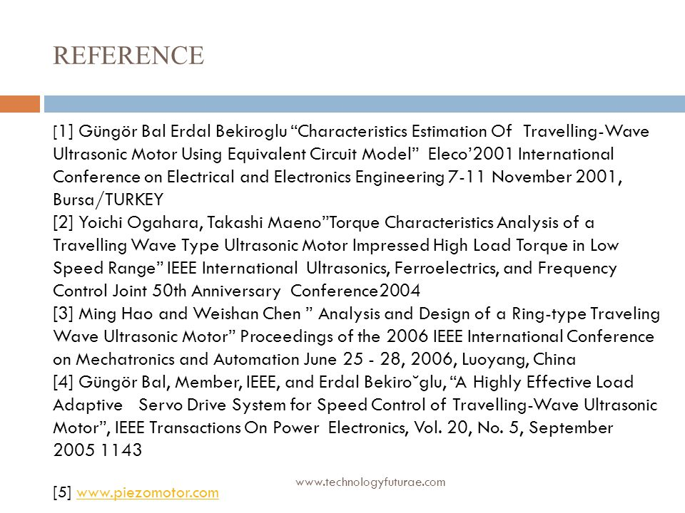 "www.technologyfuturae.com REFERENCE [ 1] Güngör Bal Erdal Bekiroglu ""Characteristics Estimation Of Travelling-Wave Ultrasonic Motor Using Equivalent C"