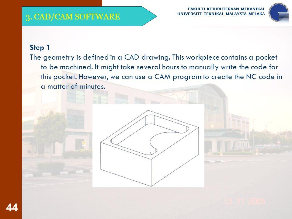 44 3. CAD/CAM SOFTWARE FAKULTI KEJURUTERAAN MEKANIKAL UNIVERSITI TEKNIKAL MALAYSIA MELAKA Step 1 The geometry is defined in a CAD drawing. This workpi