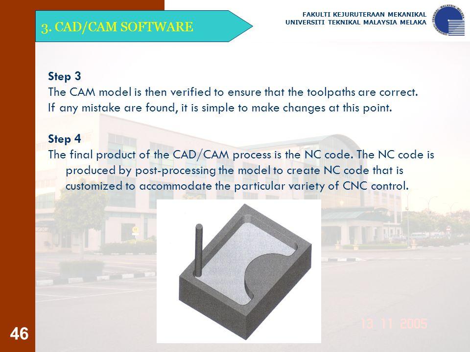 46 3. CAD/CAM SOFTWARE FAKULTI KEJURUTERAAN MEKANIKAL UNIVERSITI TEKNIKAL MALAYSIA MELAKA Step 3 The CAM model is then verified to ensure that the too
