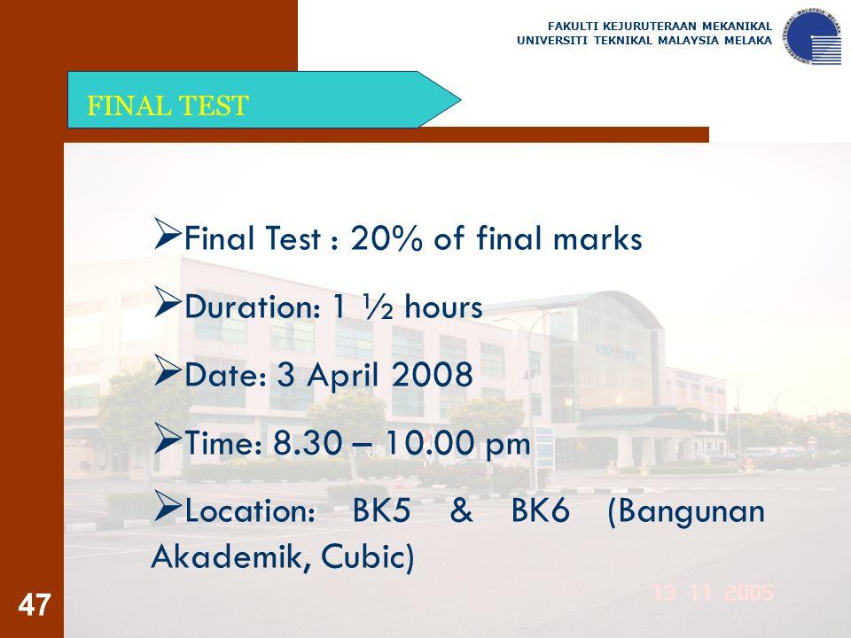 47 FINAL TEST FAKULTI KEJURUTERAAN MEKANIKAL UNIVERSITI TEKNIKAL MALAYSIA MELAKA  Final Test : 20% of final marks  Duration: 1 ½ hours  Date: 3 Apr