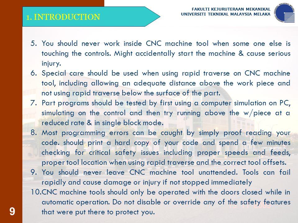 9 1. INTRODUCTION FAKULTI KEJURUTERAAN MEKANIKAL UNIVERSITI TEKNIKAL MALAYSIA MELAKA 5. You should never work inside CNC machine tool when some one el