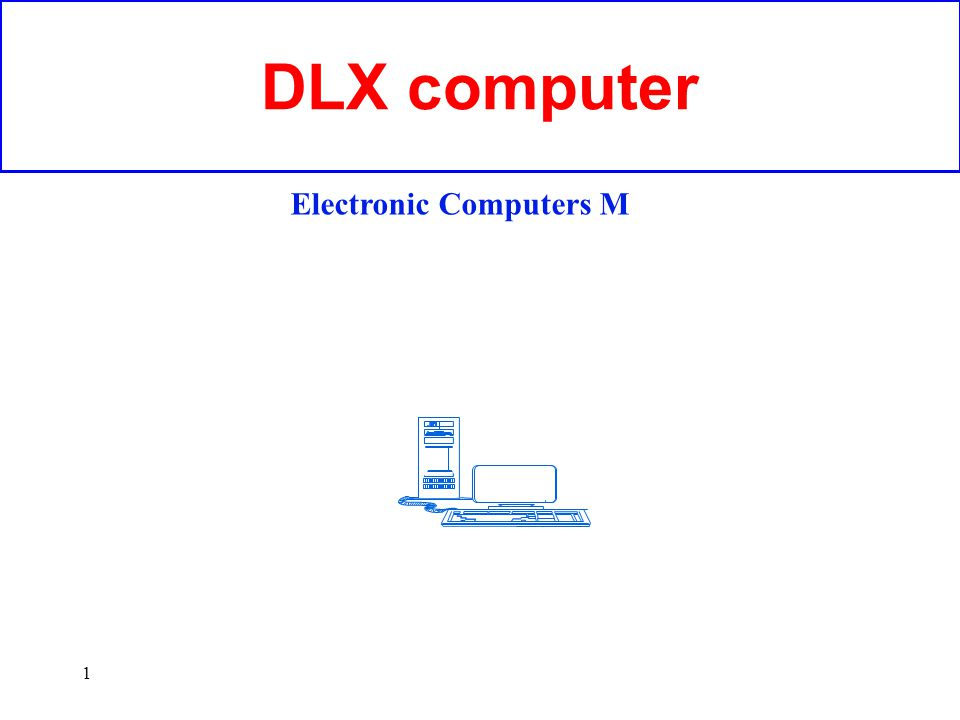 1 DLX computer Electronic Computers M