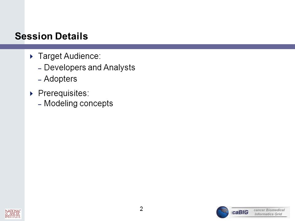 2 Session Details  Target Audience: – Developers and Analysts – Adopters  Prerequisites: – Modeling concepts