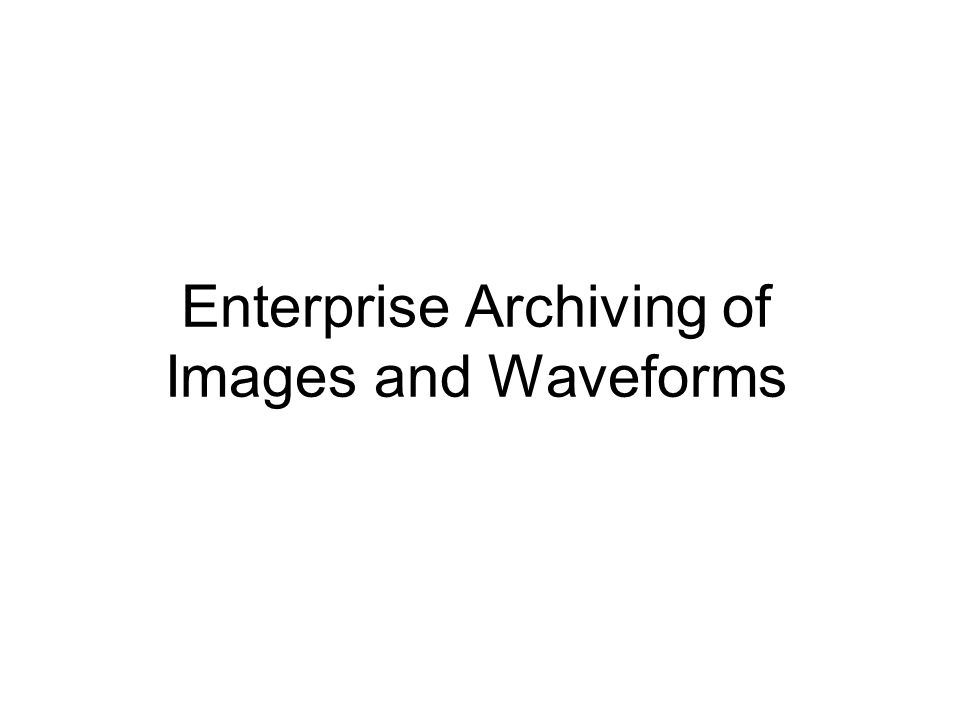 Enterprise Archiving of Images and Waveforms
