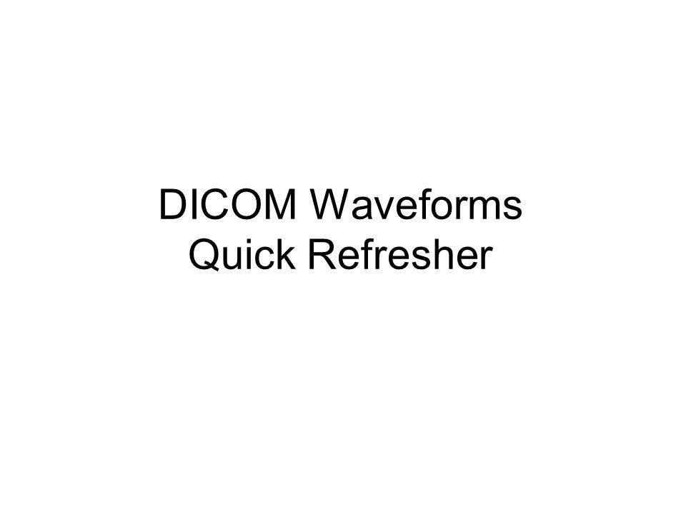 DICOM Waveforms Quick Refresher