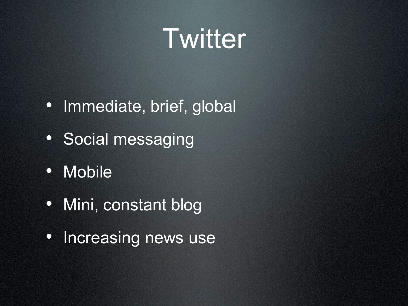Twitter Immediate, brief, global Social messaging Mobile Mini, constant blog Increasing news use