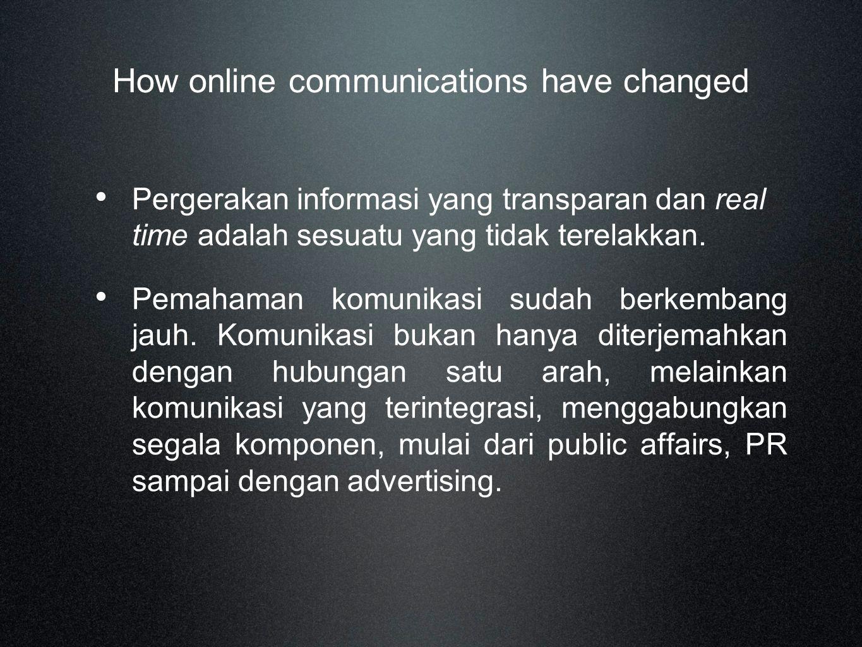 How online communications have changed Pergerakan informasi yang transparan dan real time adalah sesuatu yang tidak terelakkan.