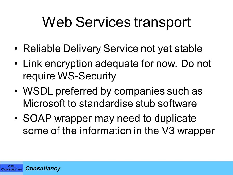 Consultancy Web Services transport Reliable Delivery Service not yet stable Link encryption adequate for now.