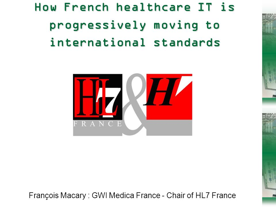 2 HL7 UK 2005 – HL7 in France Year 2000: standard technologies are popping up in national standards  HPRIM  New message formats based on XML schemas, transport by secured email (S/MIME, ESMTP)  Intra-hospital medication workflow using DTD based XML messages  National Social Security network (Sésam-Vitale) uses secured email with a PKI for claims and reimbursements.