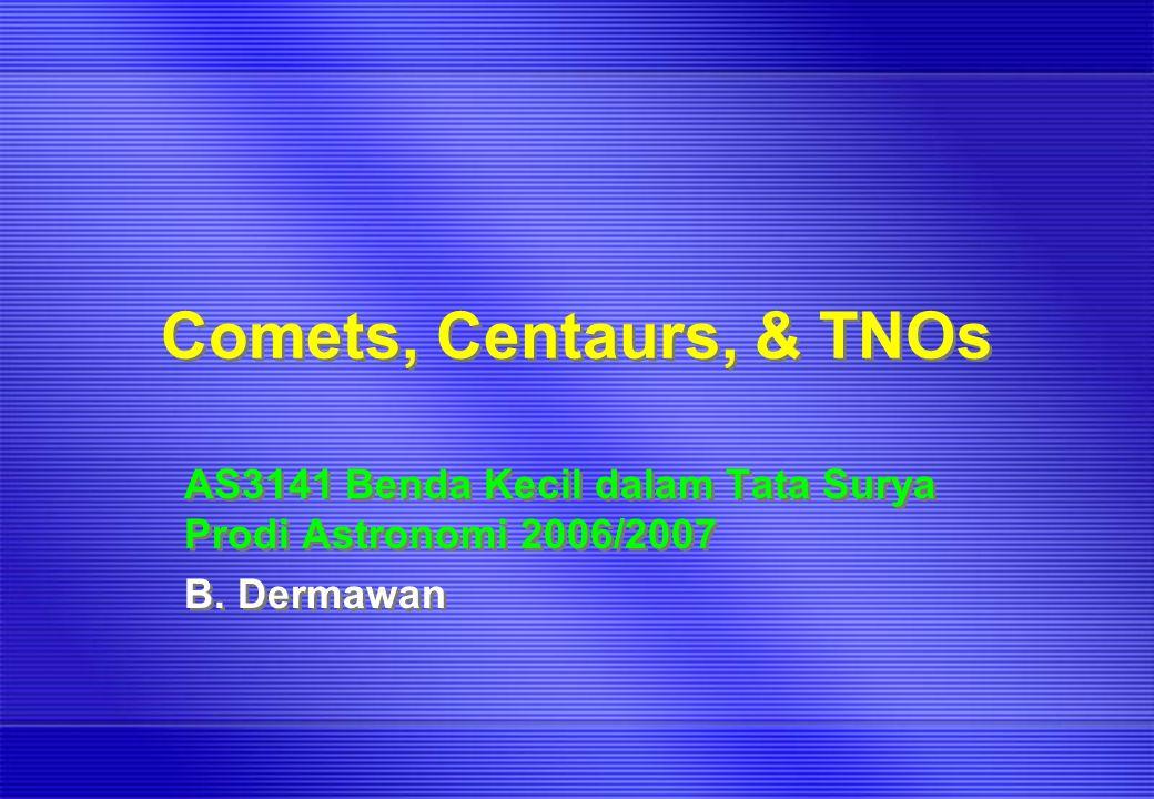 Comets, Centaurs, & TNOs AS3141 Benda Kecil dalam Tata Surya Prodi Astronomi 2006/2007 B.