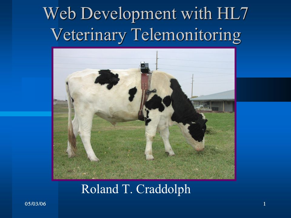 05/03/061 Web Development with HL7 Veterinary Telemonitoring Roland T. Craddolph