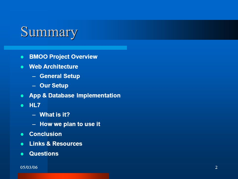 05/03/062 Summary BMOO Project Overview Web Architecture –General Setup –Our Setup App & Database Implementation HL7 –What is it.