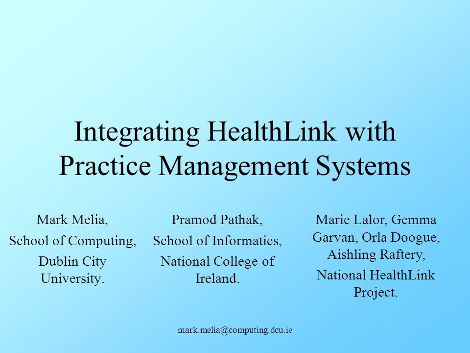 mark.melia@computing.dcu.ie Outline HealthLink Background Practice Management Systems Current Integration Solution Proposed Integration Solution Conclusions/Findings HealthLink Future