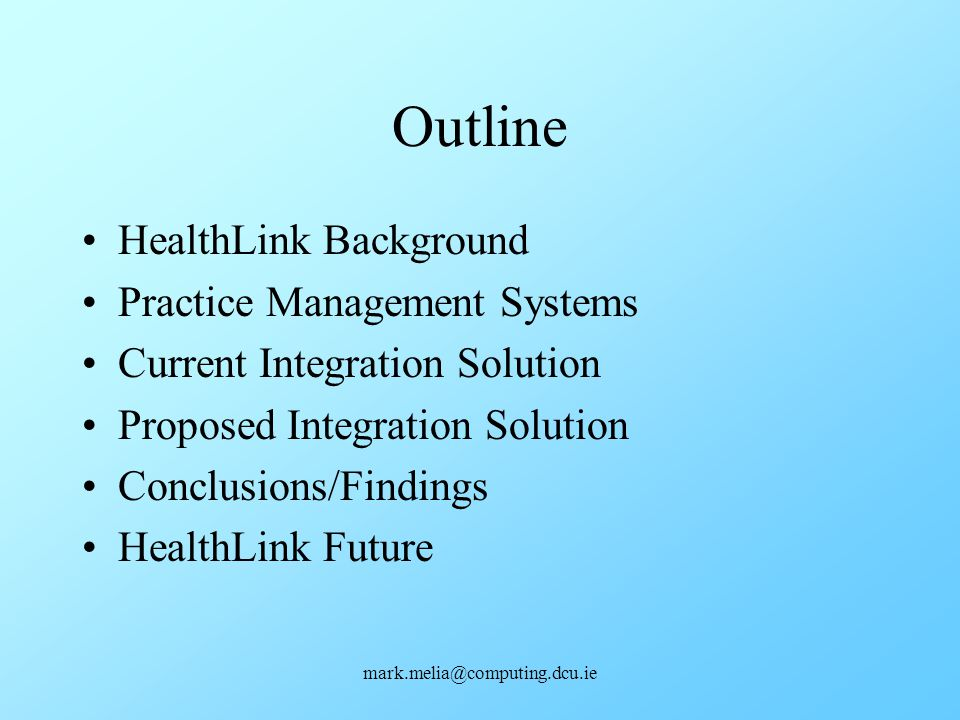 mark.melia@computing.dcu.ie Outline HealthLink Background Practice Management Systems Current Integration Solution Proposed Integration Solution Concl