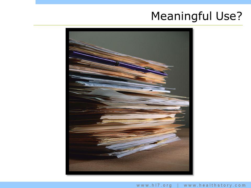 www.hl7.org | www.healthstory.com Meaningful Use?
