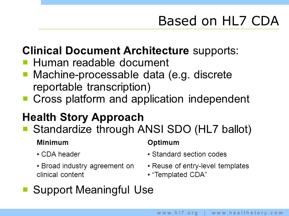 www.hl7.org | www.healthstory.com Based on HL7 CDA Clinical Document Architecture supports:  Human readable document  Machine-processable data (e.g.