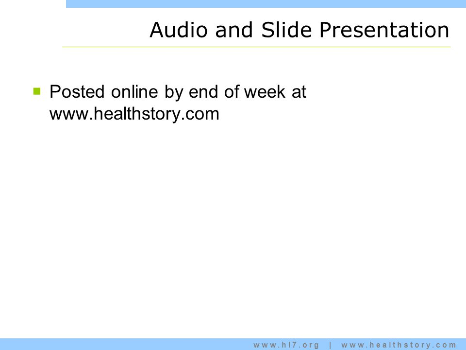www.hl7.org | www.healthstory.com Audio and Slide Presentation  Posted online by end of week at www.healthstory.com