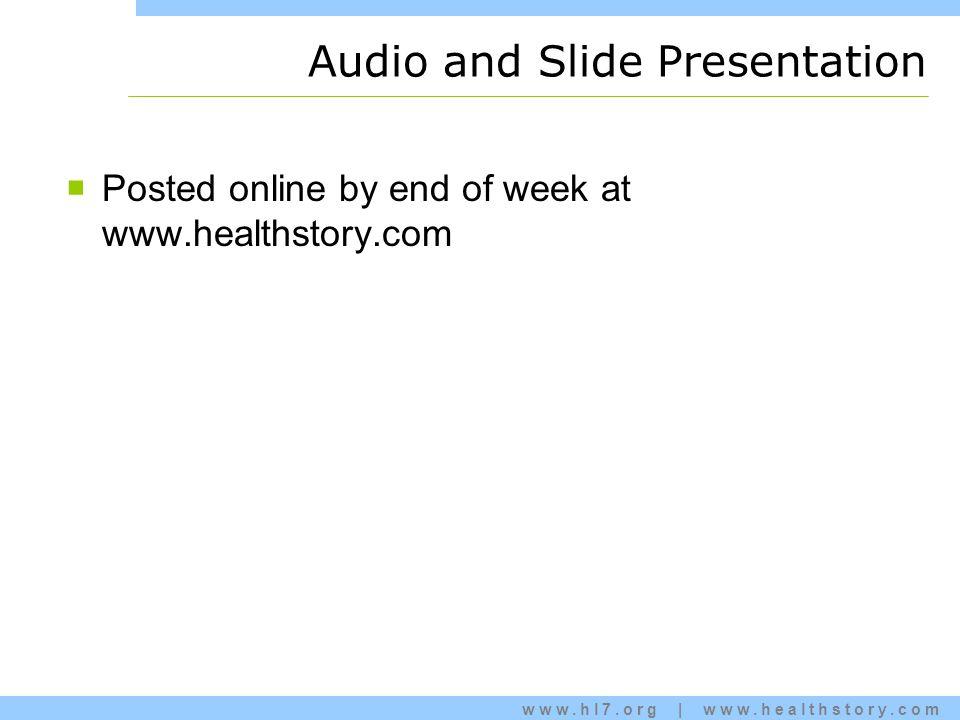 www.hl7.org | www.healthstory.com Audio and Slide Presentation  Posted online by end of week at www.healthstory.com