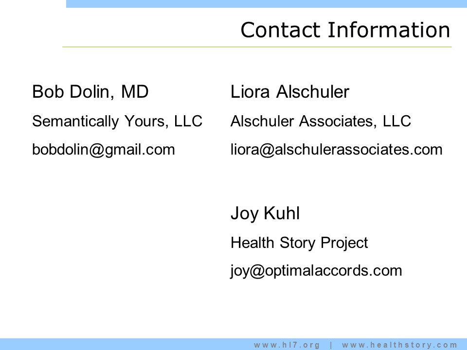 www.hl7.org | www.healthstory.com Contact Information Bob Dolin, MD Semantically Yours, LLC bobdolin@gmail.com Liora Alschuler Alschuler Associates, LLC liora@alschulerassociates.com Joy Kuhl Health Story Project joy@optimalaccords.com