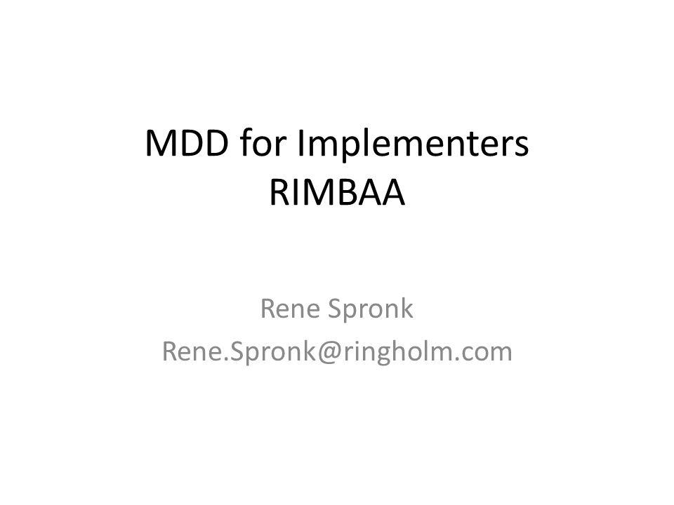 MDD for Implementers RIMBAA Rene Spronk Rene.Spronk@ringholm.com
