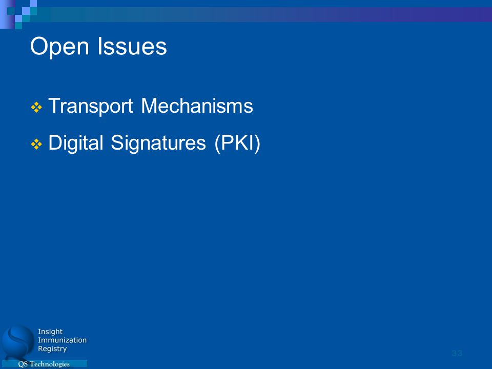 33 Open Issues  Transport Mechanisms  Digital Signatures (PKI)