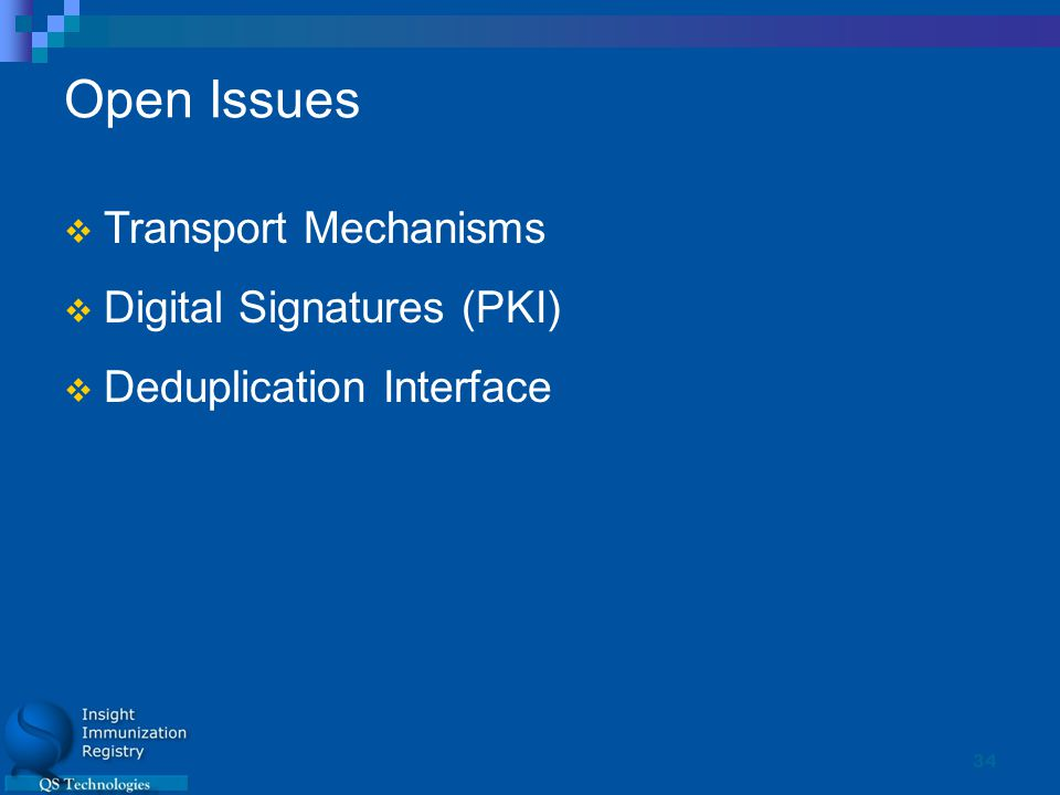 34 Open Issues  Transport Mechanisms  Digital Signatures (PKI)  Deduplication Interface