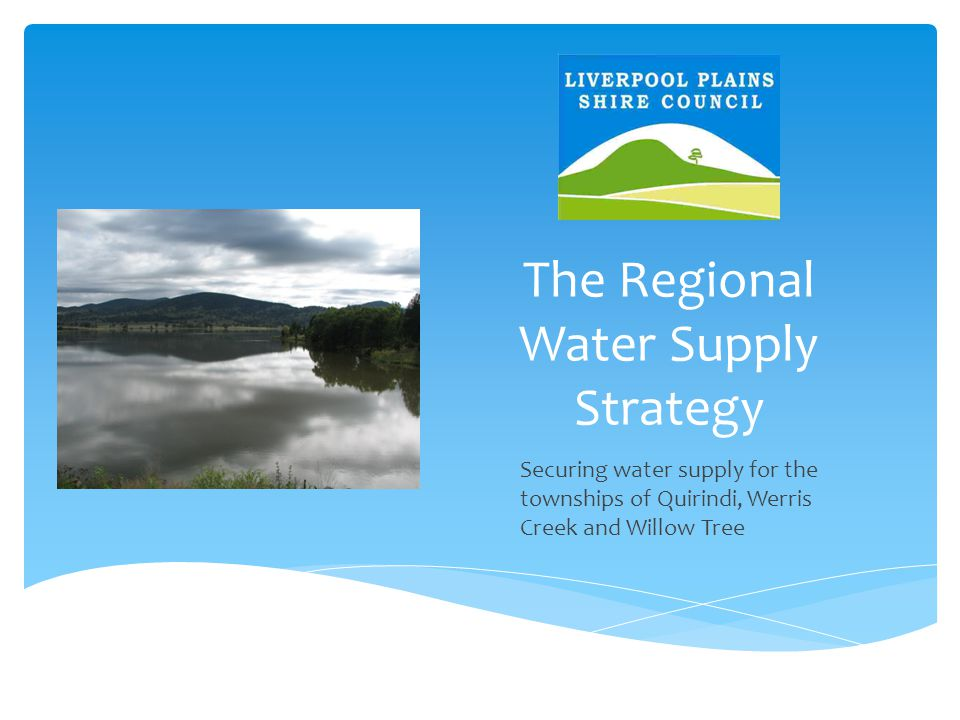 The Regional Water Supply Strategy Securing water supply for the townships of Quirindi, Werris Creek and Willow Tree