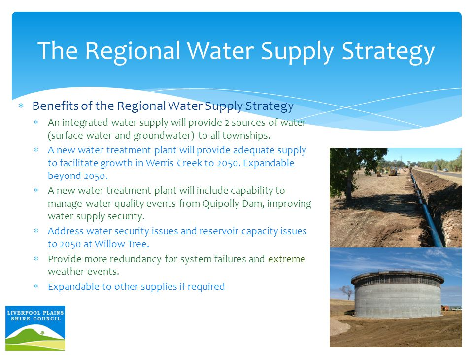The Regional Water Supply Strategy  Benefits of the Regional Water Supply Strategy  An integrated water supply will provide 2 sources of water (surface water and groundwater) to all townships.