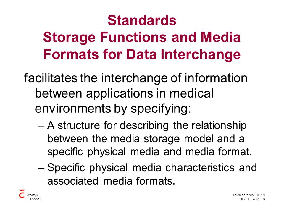 Worzyk FH Anhalt Telemedizin WS 08/09 HL7 - DICOM - 29 Standards Storage Functions and Media Formats for Data Interchange facilitates the interchange