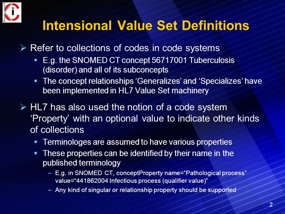 Intensional Value Set Definitions  Refer to collections of codes in code systems  E.g. the SNOMED CT concept 56717001 Tuberculosis (disorder) and al