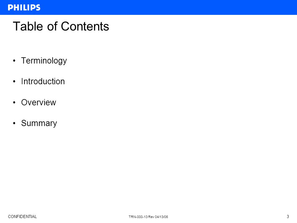 CONFIDENTIAL TRN-000-13 Rev 04/13/06 3 Table of Contents Terminology Introduction Overview Summary