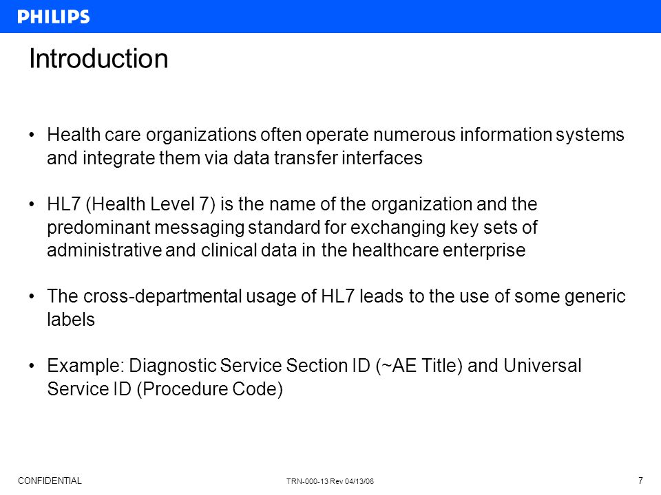 CONFIDENTIAL TRN-000-13 Rev 04/13/06 7 Introduction Health care organizations often operate numerous information systems and integrate them via data t