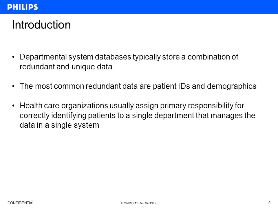 CONFIDENTIAL TRN-000-13 Rev 04/13/06 8 Introduction Departmental system databases typically store a combination of redundant and unique data The most