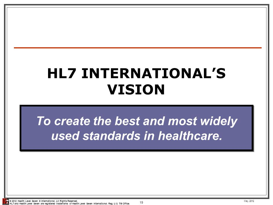 © 2012 Health Level Seven ® International. All Rights Reserved. HL7 and Health Level Seven are registered trademarks of Health Level Seven Internation